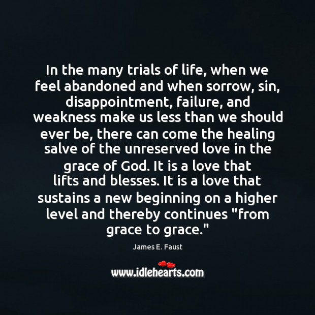 In the many trials of life, when we feel abandoned and when James E. Faust Picture Quote