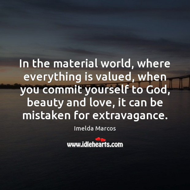 Image, In the material world, where everything is valued, when you commit yourself