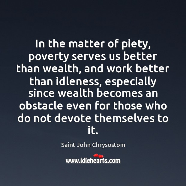 Image, In the matter of piety, poverty serves us better than wealth, and