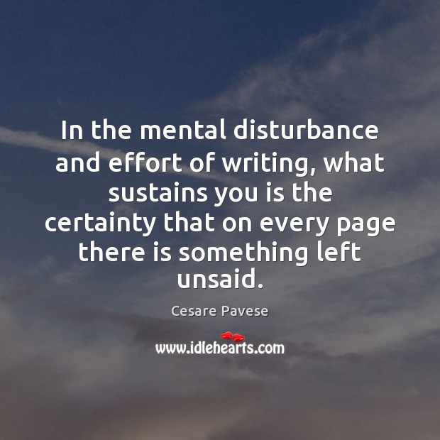 In the mental disturbance and effort of writing, what sustains you is Cesare Pavese Picture Quote