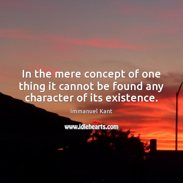 Image, In the mere concept of one thing it cannot be found any character of its existence.