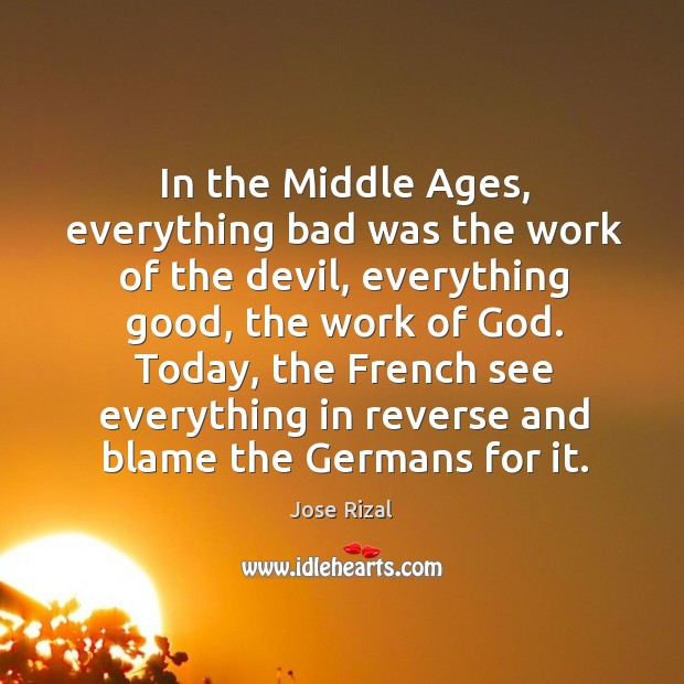 In the Middle Ages, everything bad was the work of the devil, Jose Rizal Picture Quote