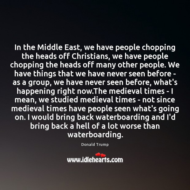 In the Middle East, we have people chopping the heads off Christians, Image