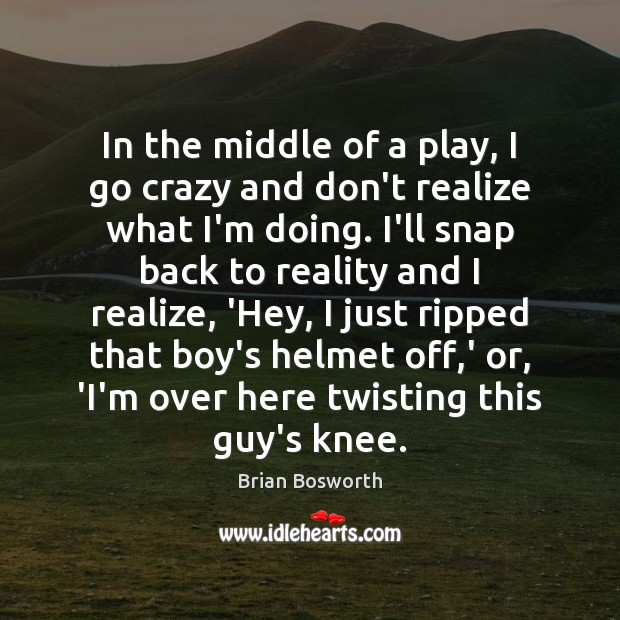 In the middle of a play, I go crazy and don't realize Image