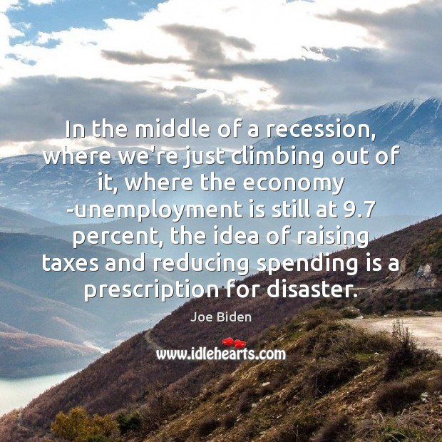 In the middle of a recession, where we're just climbing out of Unemployment Quotes Image