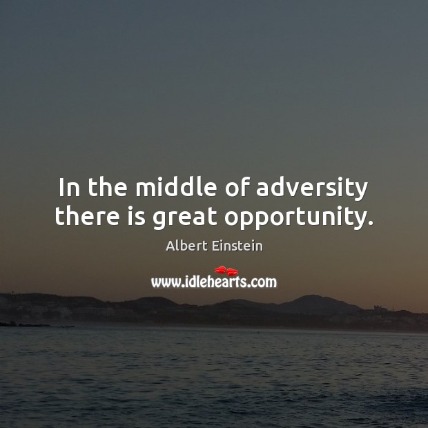 Image, In the middle of adversity there is great opportunity.