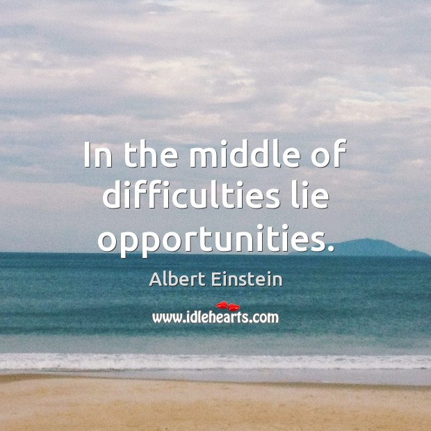 Image, In the middle of difficulties lie opportunities.