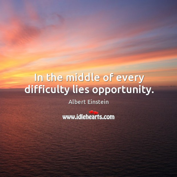 Image, In the middle of every difficulty lies opportunity.