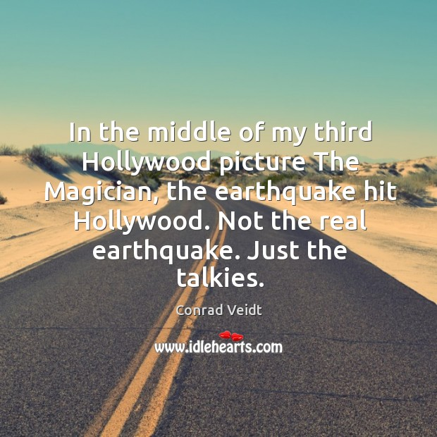In the middle of my third hollywood picture the magician, the earthquake hit hollywood. Conrad Veidt Picture Quote