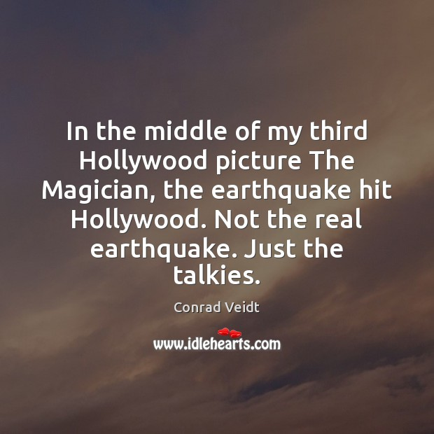 Image, In the middle of my third Hollywood picture The Magician, the earthquake