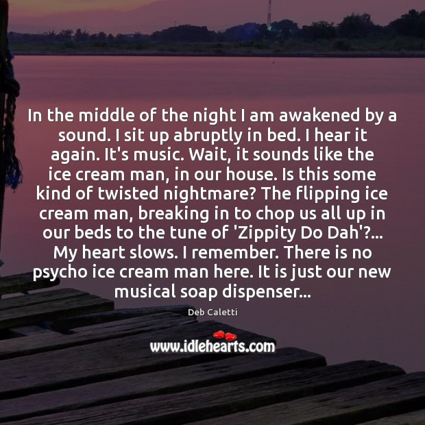 In the middle of the night I am awakened by a sound. Image