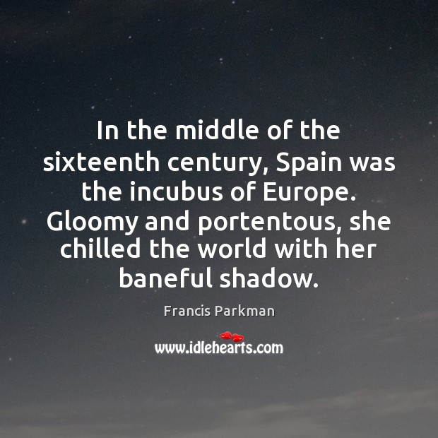 Image, In the middle of the sixteenth century, Spain was the incubus of