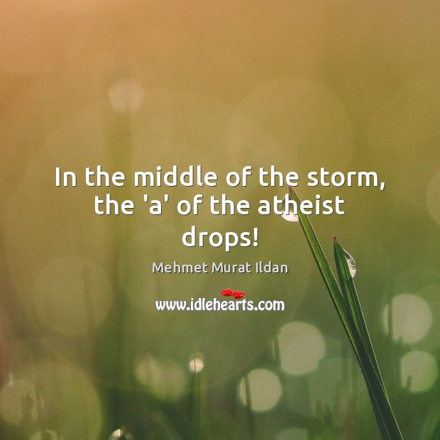 Image, In the middle of the storm, the 'a' of the atheist drops!