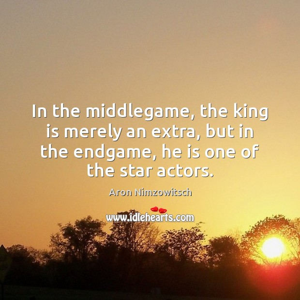 Image, In the middlegame, the king is merely an extra, but in the