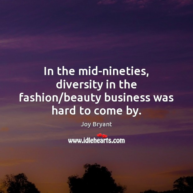 In the mid-nineties, diversity in the fashion/beauty business was hard to come by. Joy Bryant Picture Quote