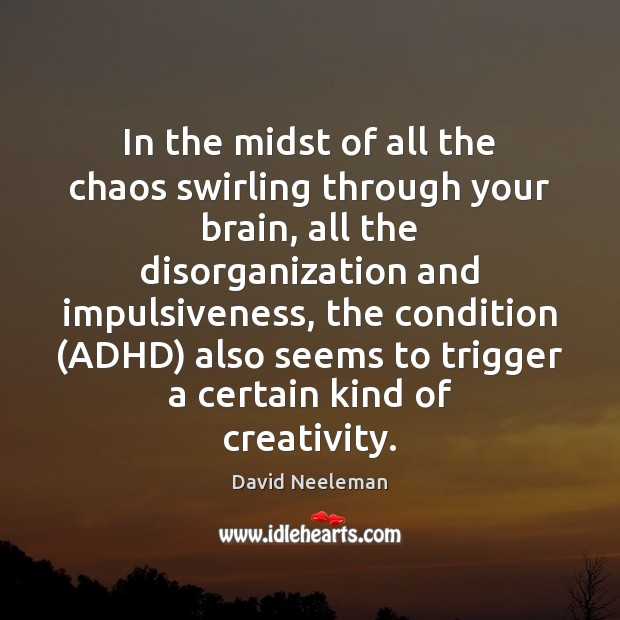 In the midst of all the chaos swirling through your brain, all David Neeleman Picture Quote