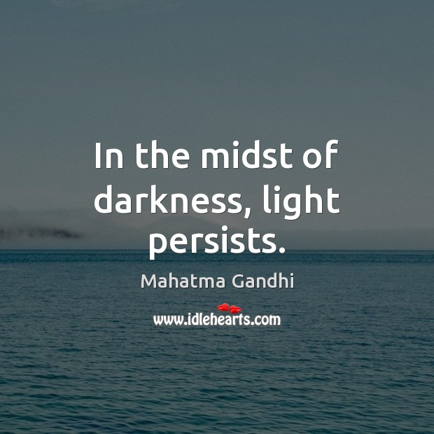 In the midst of darkness, light persists. Mahatma Gandhi Picture Quote