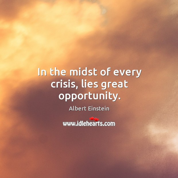 Image, In the midst of every crisis, lies great opportunity.