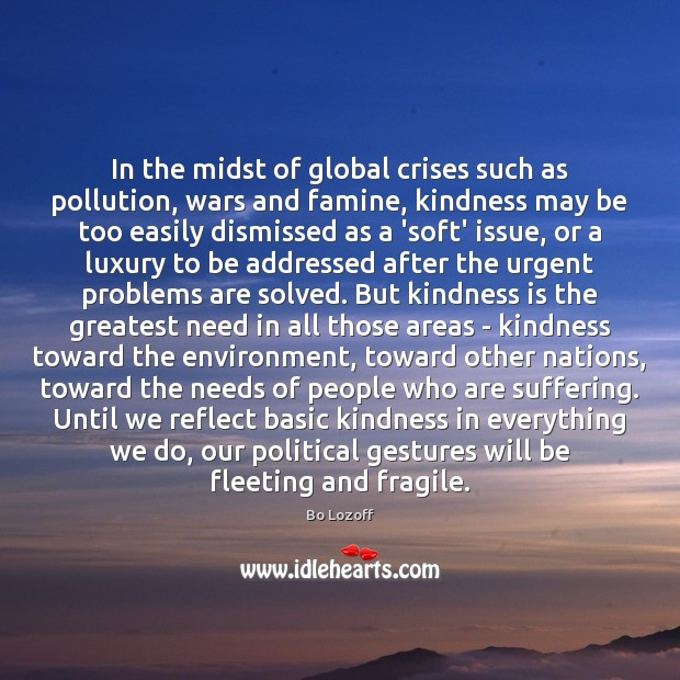 In the midst of global crises such as pollution, wars and famine, Kindness Quotes Image