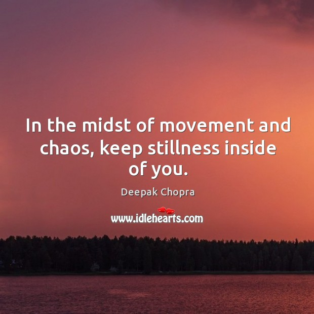 Image, In the midst of movement and chaos, keep stillness inside of you.