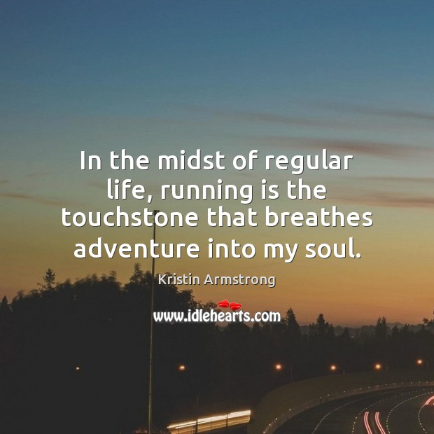 In the midst of regular life, running is the touchstone that breathes Image