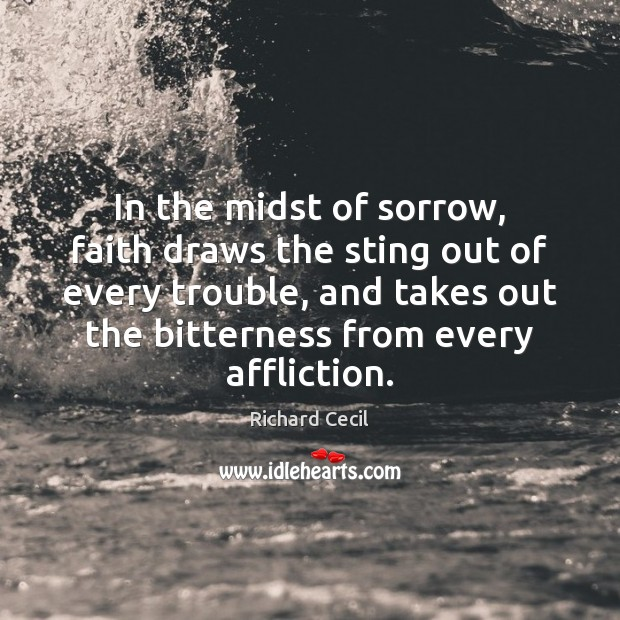 In the midst of sorrow, faith draws the sting out of every Image