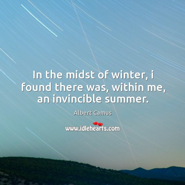 Image, In the midst of winter, I found there was, within me, an invincible summer.