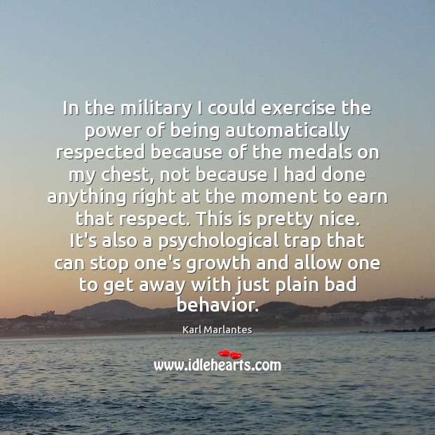 In the military I could exercise the power of being automatically respected Image