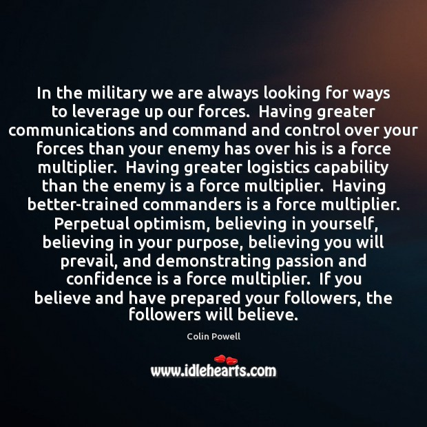 In the military we are always looking for ways to leverage up Colin Powell Picture Quote