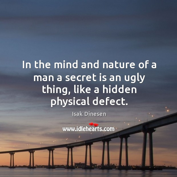 Image, In the mind and nature of a man a secret is an ugly thing, like a hidden physical defect.