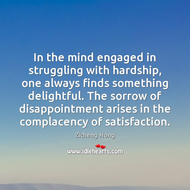 In the mind engaged in struggling with hardship, one always finds something Zicheng Hong Picture Quote