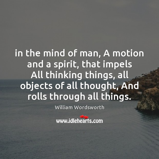 In the mind of man, A motion and a spirit, that impels Image