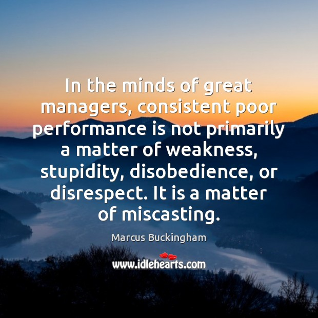 In the minds of great managers, consistent poor performance is not primarily Performance Quotes Image