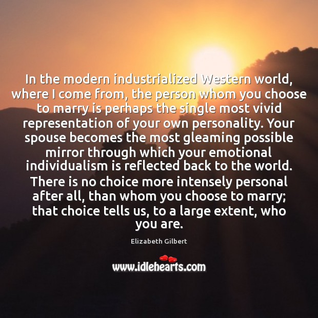In the modern industrialized Western world, where I come from, the person Elizabeth Gilbert Picture Quote