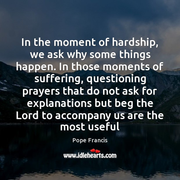 Image, In the moment of hardship, we ask why some things happen. In