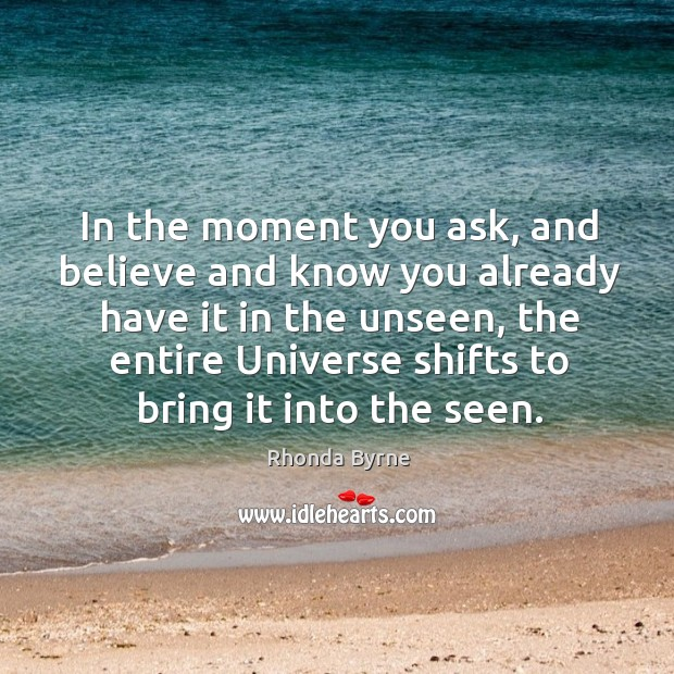 Image, In the moment you ask, and believe and know you already have