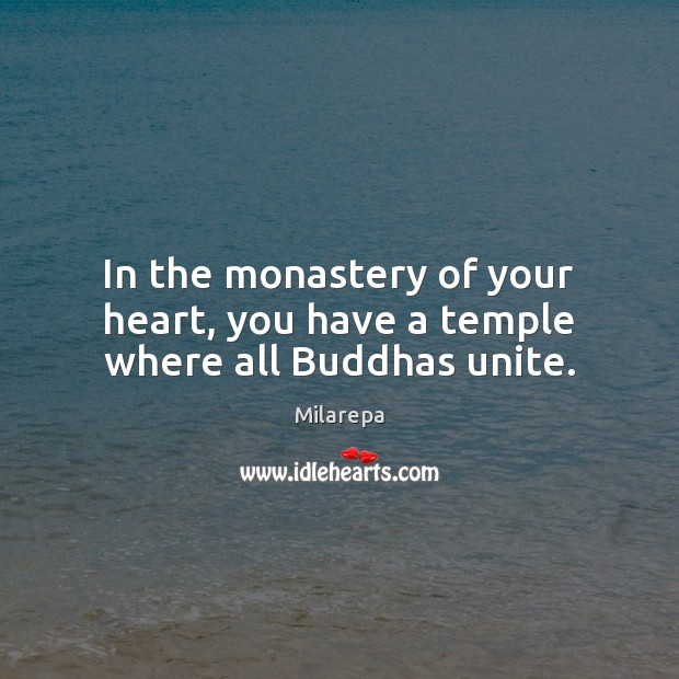 Image, In the monastery of your heart, you have a temple where all Buddhas unite.