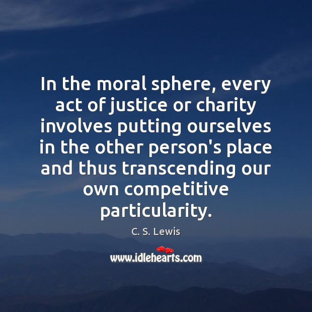 In the moral sphere, every act of justice or charity involves putting Image