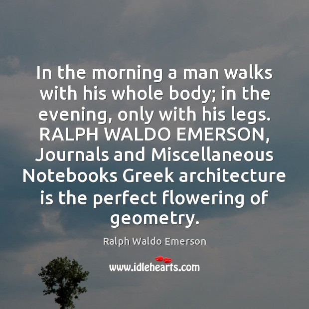 In the morning a man walks with his whole body; in the Image