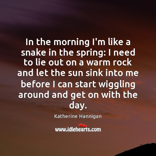 In the morning I'm like a snake in the spring: I need Image