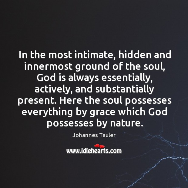 In the most intimate, hidden and innermost ground of the soul, God is always essentially Image