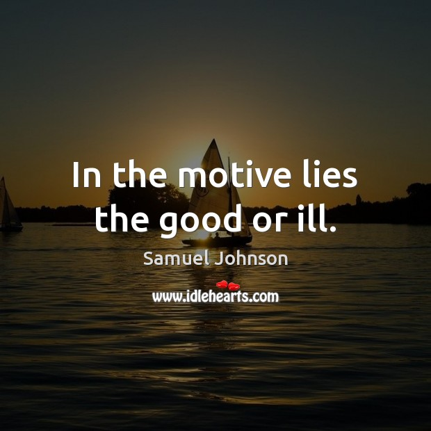 In the motive lies the good or ill. Image