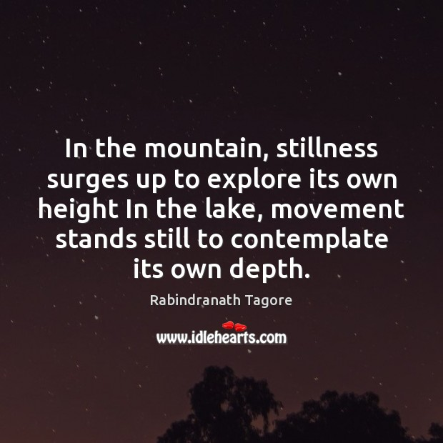 Image, In the mountain, stillness surges up to explore its own height In