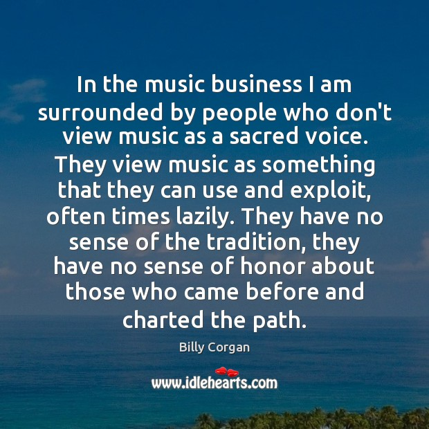In the music business I am surrounded by people who don't view Image