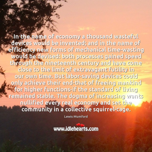 In the name of economy a thousand wasteful devices would be invented; Lewis Mumford Picture Quote