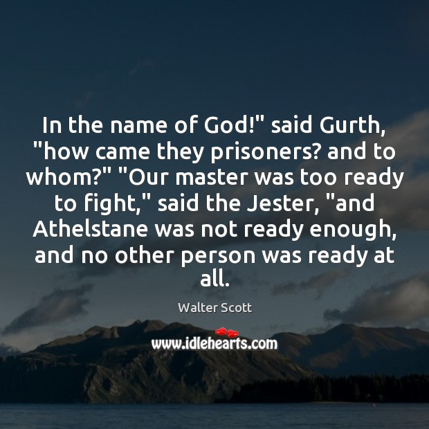 "In the name of God!"" said Gurth, ""how came they prisoners? and Walter Scott Picture Quote"