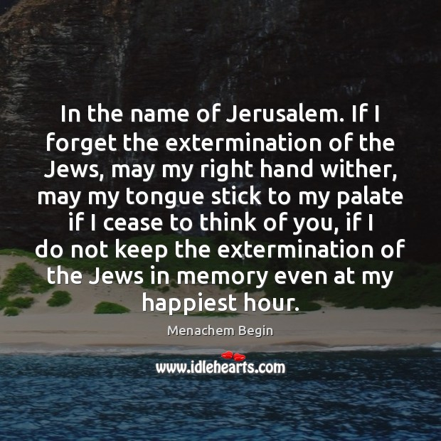 In the name of Jerusalem. If I forget the extermination of the Image