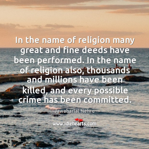 Image, In the name of religion many great and fine deeds have been