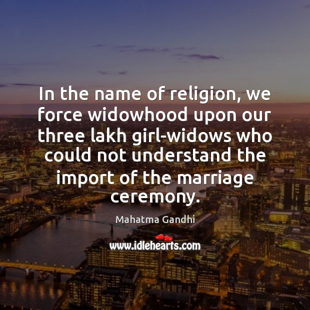 In the name of religion, we force widowhood upon our three lakh Image