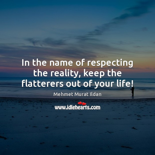 Image, In the name of respecting the reality, keep the flatterers out of your life!